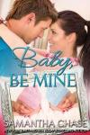 Baby, Be Mine (Life, Love And Babies Book 3)